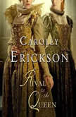 Rival to the Queen, Carolly Erickson