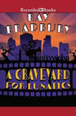 A Graveyard for Lunatics Another Tale of Two Cities, Ray Bradbury