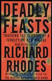 Deadly Feasts Tracking the Secrets of a Terrifying New Plague, Richard Rhodes