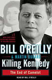 Killing Kennedy The End of Camelot, Bill O'Reilly