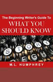 The Beginning Writer's Guide to What You Should Know, M.L. Humphrey