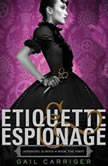 Etiquette & Espionage - Booktrack Edition, Gail Carriger