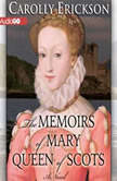 The Memoirs of Mary, Queen of Scots, Carolly Erickson
