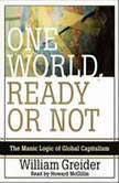One World Ready or Not The Manic Logic of Global Capitalism, William Greider