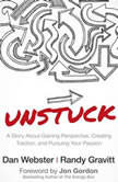 Unstuck A Story About Gaining Perspective, Creating Traction, and Pursuing Your Passion, Dan Webster