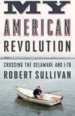 My American Revolution Crossing the Delaware and I-78, Robert Sullivan