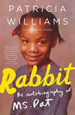 Rabbit The Autobiography of Ms. Pat, Patricia Williams