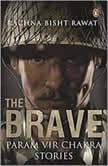 The Brave: Param Vir Chakra Stories, Rachna Bisht