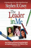 The Leader in Me How Schools and Parents Around the World Are Inspiring Greatness, One Child At a Time, Stephen R. Covey