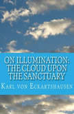 The Cloud Upon the Sanctuary - 6 Letters to Seekers of the Light On Illumination, Karl von Eckartshausen