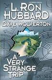 A Very Strange Trip, L. Ron Hubbard