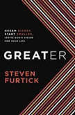 Greater Dream Bigger. Start Smaller. Ignite God's Vision for Your Life., Steven Furtick