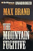 The Mountain Fugitive, Max Brand