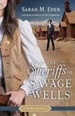 The Sheriffs of Savage Wells A Proper Romance, Sarah M. Eden