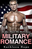 Military Romance: In the Place We Both Love, Kathleen Hope