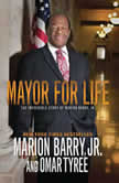 Mayor for Life The Incredible Story of Marion Barry, Jr., Marion Barry, Jr.