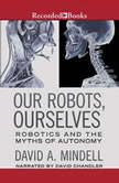 Our Robots, Ourselves Robotics and the Myths of Autonomy, David A. Mindell