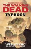 Robert Kirkman's The Walking Dead: Typhoon, Wesley Chu