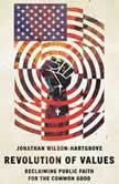 Revolution of Values Reclaiming Public Faith for the Common Good, Jonathan Wilson-Hartgrove