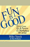 Fun is Good How to Create Joy & Passion in Your Workplace & Career, Mike Veeck