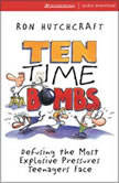 Ten Time Bombs Defusing the Most Explosive Pressures Teenagers Face, Ronald Hutchcraft