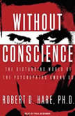 Without Conscience The Disturbing World of the Psychopaths Among Us, Ph.D. Hare