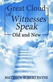 Great Cloud of Witnesses: OLD & NEW, Matthew Robert Payne