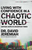 Living with Confidence in a Chaotic World Certain Hope In Uncertain Times, Dr.  David Jeremiah