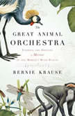 The Great Animal Orchestra Finding the Origins of Music in the World's Wild Places, Bernie Krause