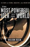 The Most Powerful Idea in the World A Story of Steam, Industry, and Invention, William Rosen