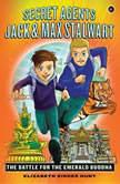 Secret Agents Jack and Max Stalwart Book 1: The Battle for the Emerald Buddha: Thailand, Elizabeth Singer Hunt