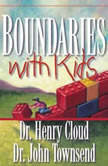 Boundaries with Kids How Healthy Choices Grow Healthy Children, Henry Cloud
