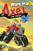 Axel the Truck: Field Trip, J. D. Riley