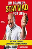 Jim Cramer's Stay Mad for Life Get Rich, Stay Rich (Make Your Kids Even Richer), James J. Cramer