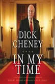 In My Time A Personal and Political Memoir, Dick Cheney