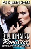 Billionaire Romance: Beauty and the Billionaire, Kathleen Hope