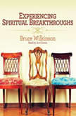 Experiencing Spiritual Breakthroughs, Bruce Wilkinson