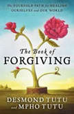 The Book of Forgiving The Fourfold Path for Healing Ourselves and Our World, Desmond Tutu