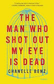 The Man Who Shot Out My Eye Is Dead Stories, Chanelle Benz