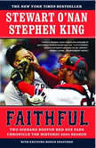 Faithful Two Diehard Boston Red Sox Fans Chronicle the Historic 2004 Season, Stewart O'Nan