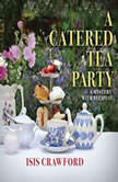 Catered Tea Party, A A Mystery With Recipes, Isis Crawford