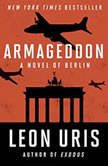 Armageddon A Novel of Berlin, Leon Uris