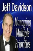 Managing Multiple Priorities, Jeff Davidson