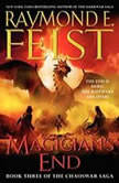Magician's End Book Three of the Chaoswar Saga, Raymond E. Feist