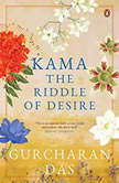 Kama: The Riddle of Desire, Gurcharan Das