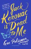 Jack Kerouac Is Dead to Me, Gae Polisner