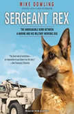 Sergeant Rex The Unbreakable Bond Between a Marine and His Military Working Dog, Mike Dowling