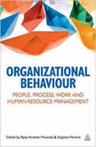 Organizational Behaviour People, Process, Work and Human Resource Management, Raisa Arvinen-Muondo (Editor)