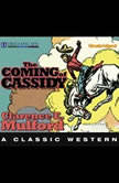 The Coming of Cassidy A Hopalong Cassidy Novel, Clarence E. Mulford