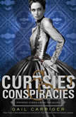 Curtsies & Conspiracies, Gail Carriger
